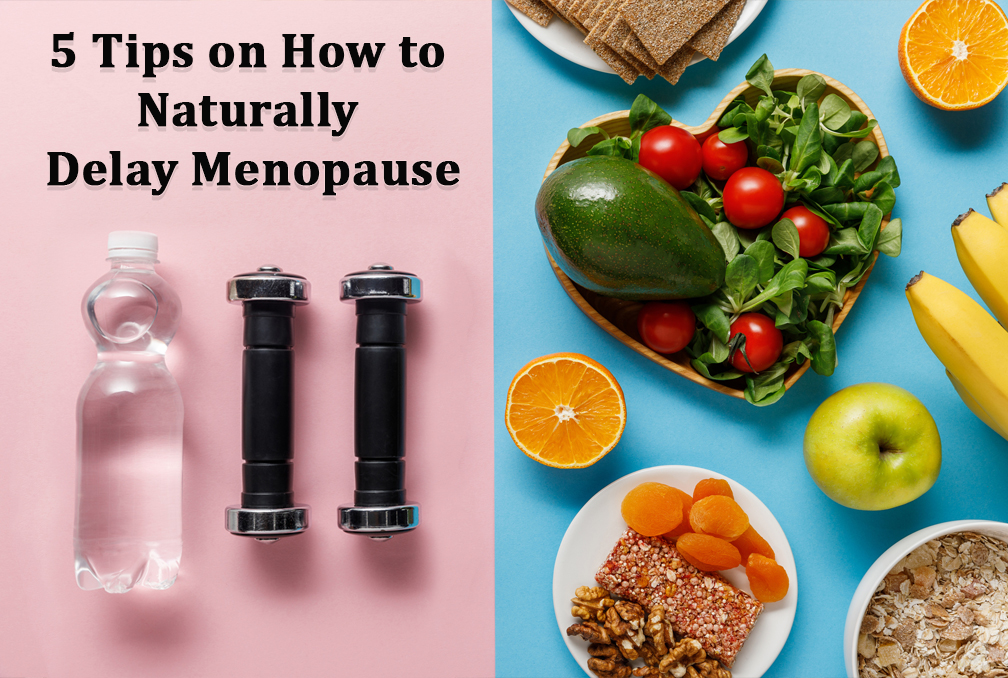5 tips on how to naturally delay menopause