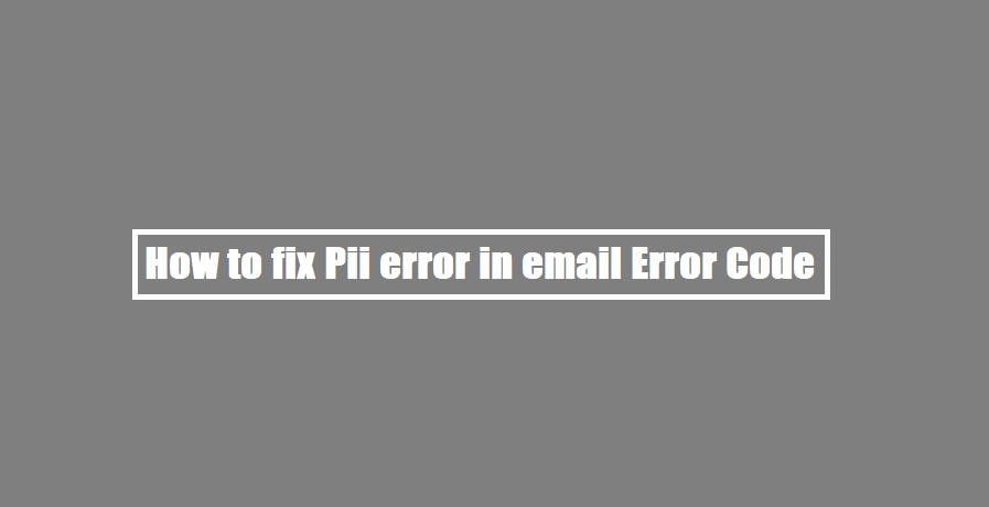 How to fix Pii error in email Error Code