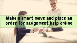 Make a smart move and place an order for assignment help online