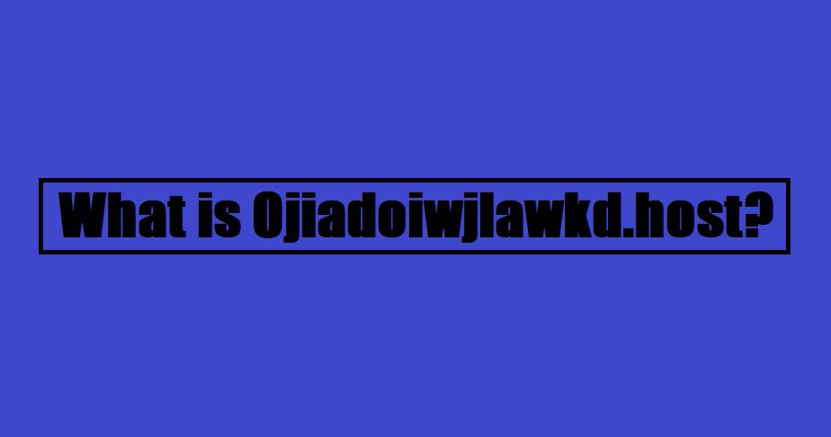 What is Ojiadoiwjlawkd.host?